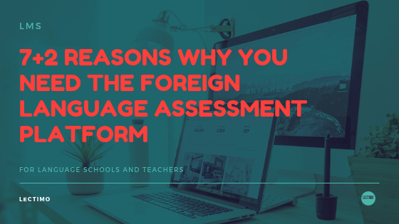 7+2 reasons why you need the Foreign Language Assessment platform
